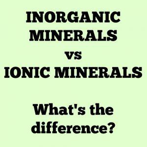 inorganic-minerals-vs-ionic-minerals